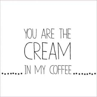 "Serviette ""You are the cream in my coffee"""